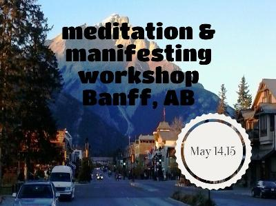 Meditation & Manifesting Workshop Banff